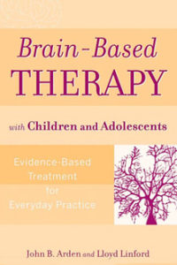 John B Arden - Brain-Based Therapy for Children and Adolescents