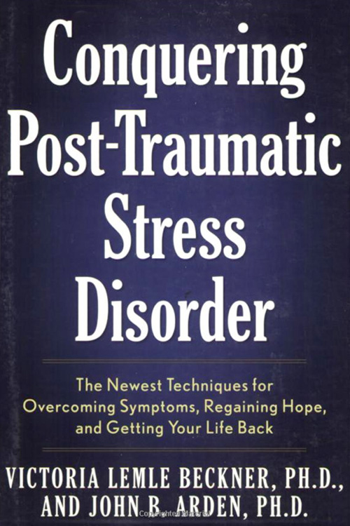 John B Arden Ph.D - Conquering Post Traumatic Stress Disorder