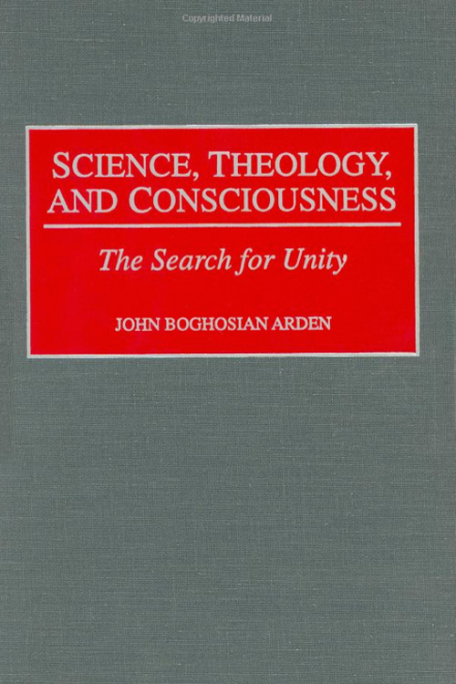 Science, Theology and Consciousness by John B. Arden Ph.D
