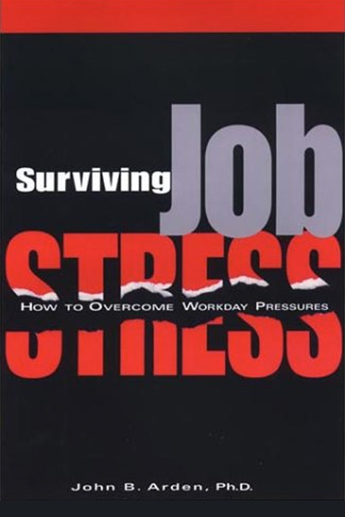 Surviving Job Stress by John B. Arden Ph.D