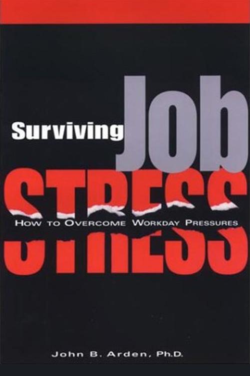 Surviving Job Stress by John B. Arden Ph.D