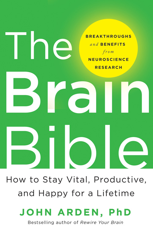 The Brain Bible by John B. Arden Ph.D