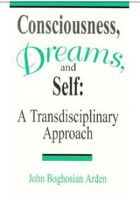 John B Arden - Consciousness, Dreams, Self