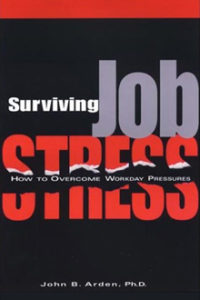 John B Arden -Surviving Job Stress