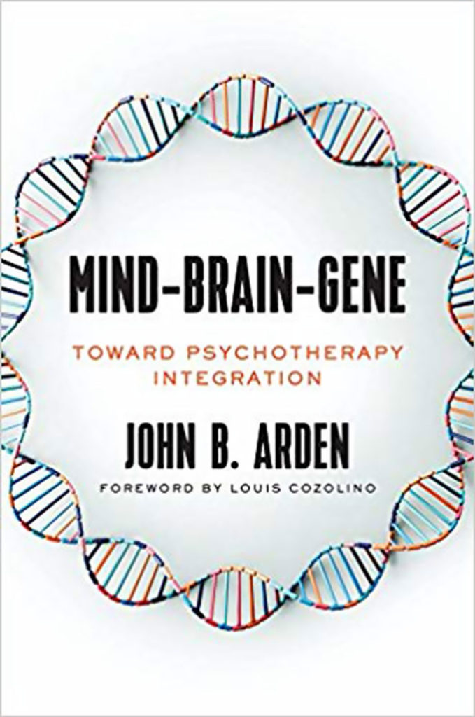 Mind Brain Gene - Toward Psychotherapy Integration - Dr. John Arden